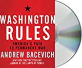 Bacevich, Andrew J.: Washington Rules: America's Path to Permanent War (American Empire Project)