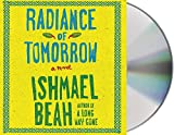 Beah, Ishmael: Radiance of Tomorrow: A Novel