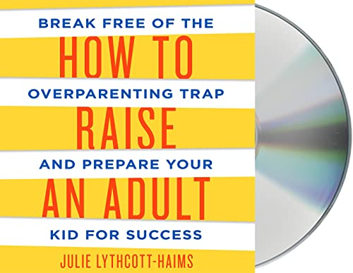 how-to-raise-an-adult-break-free-of-the-overparenting-trap-and-prepare-your-kid-for-success