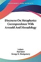 Leibniz: Discourse on Metaphysics,…
