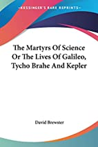 The Martyrs of Science, or, The lives of…