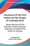 Ross, Alexander: Adventures of the First Settlers on the Oregon or Columbia River: Being a Narrative of the Expedition Fitted Out by John Jacob Astor to Establish the Pacific Fur Company
