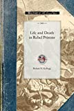 Kellogg, Robert: Life and Death in Rebel Prisons (Civil War)