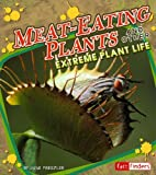 Meat-Eating Plants: And Other Extreme Plant…
