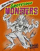 How to Draw Grotesque Monsters (Edge Books:…
