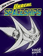 How to Draw Unreal Spaceships (Edge Books:…