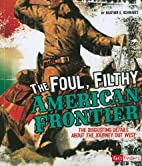The Foul, Filthy American Frontier (Fact…