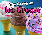 The Scoop on Ice Cream (Pebble Plus:…