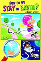 How Do We Stay on Earth?: A Gravity Mystery…