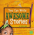 You Can Write Awesome Stories (First Facts:…
