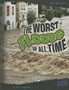 The Worst Floods of All Time (Edge Books:…