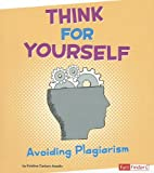 Think for Yourself: Avoiding Plagiarism…