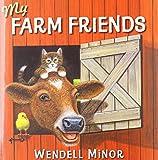 Minor, Wendell: My Farm Friends