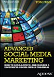 Funk, Tom: Advanced Social Media Marketing: How to Lead, Launch, and Manage a Successful Social Media Program