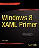 Liberty, Jesse: Windows 8 XAML Primer