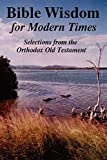 Reid, John Howard: BIBLE WISDOM FOR MODERN TIMES: Selections from the Orthodox Old Testament