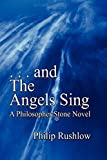 Rushlow, Philip: . . . and the Angels Sing: A Philosopher Stone Novel