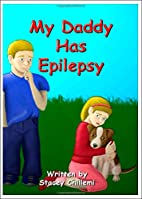 My Daddy Has Epilepsy by Stacey Chillemi