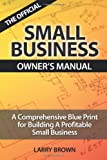 Brown, Larry: THE OFFICIAL SMALL BUSINESS OWNERS MANUAL