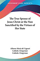 The True Spouse of Jesus Christ by St.…