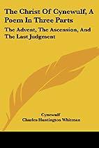 The Christ of Cynewulf; a poem in three…