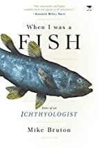 When I Was a Fish: Tales of an Ichthyologist…