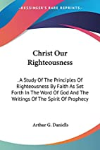 Christ Our Righteousness: a Study of the…