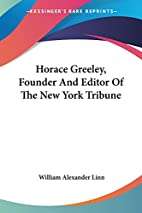 Horace Greeley Founder and Editor of the New…