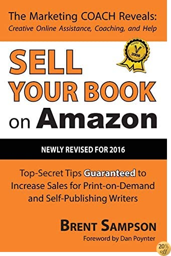 Sell Your Book on Amazon: The Book Marketing COACH Reveals Top-Secret How-to Tips Guaranteed to Increase Sales for Print-on-Demand and Self-Publishing Writers