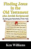 Williams, Ken: Finding Jesus in the Old Testament (the Jewish Scriptures): Discovering the Jewish Roots of Your Faith