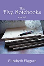 The Five Notebooks: a novel by Elizabeth…