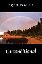Unconditional by Fred Waltz