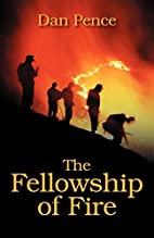 The Fellowship of Fire by Dan Pence