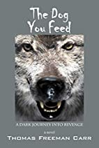 The Dog You Feed: A Dark Journey Into…