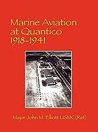 Marine Aviation at Quantico 1918-1941 by…