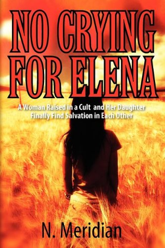 no-crying-for-elena-a-woman-raised-in-a-cult-and-her-daughter-finally-find-salvation-in-each-other