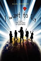 I Want to Fly: A Play for Children in Four…