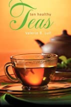 Ten Healthy Teas by Valerie B Lull