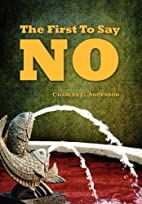 The First To Say No by Charles C. Anderson