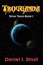 Trouganda: Silver Tears Book 1 by Daniel J…