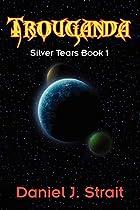 Trouganda: Silver Tears Book 1 by Daniel J…