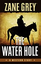 The Water Hole by Zane Grey