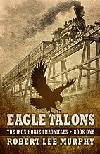 Eagle Talons (The Iron Horse Chronicles:…