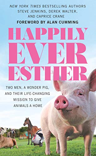 happily-ever-esther-two-men-a-wonder-pig-and-their-life-changing-mission-to-give-animals-a-home