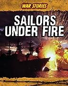 Sailors Under Fire (War Stories) by Brian…