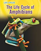 The Life Cycle of Amphibians (Life Cycles)…