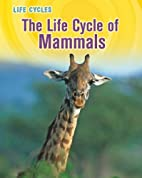 The Life Cycle of Mammals (Life Cycles) by…
