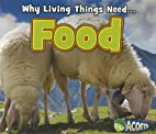 Why Living Things Need... Food (Acorn: Why…