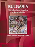 Ibp Usa: Doing Business and Investing in Bulgaria Guide (World Strategic and Business Information Library)
