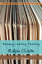 Reading, Learning, Teaching Ralph Ellison…